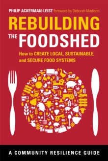 Rebuilding the Foodshed : How to Create Local, Sustainable, and Secure Food Systems, Paperback Book