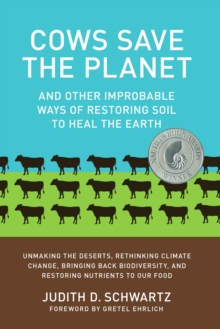 Cows Save the Planet : and Other Improbable Ways of Restoring Soil to Heal the Earth, Paperback / softback Book