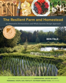 The Resilient Farm and Homestead : An Innovative Permaculture and Whole Systems Design Approach, Paperback / softback Book