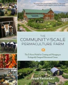 The Community-Scale Permaculture Farm : The D Acres Model for Creating and Managing an Ecologically Designed Educational Center, Paperback Book