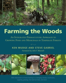 Farming the Woods : An Integrated Permaculture Approach to Growing Food and Medicinals in Temperate Forests, Paperback / softback Book