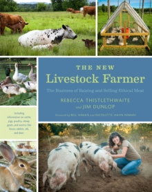 The New Livestock Farmer : The Business of Raising and Selling Ethical Meat, Paperback Book