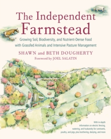 The Independent Farmstead : Growing Soil, Biodiversity, and Nutrient-Dense Food with Grassfed Animals and Intensive Pasture Management, Paperback Book