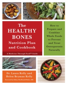 The Keep Your Bones Healthy Cookbook : A Nutrition Plan for Preventing and Treating Osteoporosis Naturally, Paperback Book