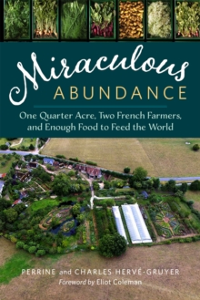 Miraculous Abundance : One Quarter Acre, Two French Farmers, and Enough Food to Feed the World, Paperback / softback Book