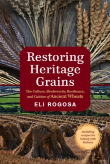 Restoring Heritage Grains : The Culture, Diversity, and Resilience of Landrace Wheat, Paperback Book