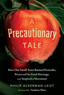 A Precautionary Tale : The Story of How One Small Town Banned Pesticides, Preserved its Food Heritage, and Inspired a Movement, Paperback Book