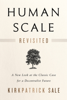Human Scale Revisited : A New Look at the Classic Case for a Decentralist Future, Paperback / softback Book