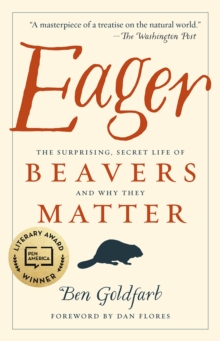 Eager : The Surprising, Secret Life of Beavers and Why They Matter, EPUB eBook