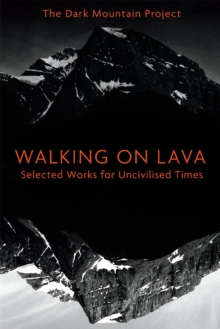Walking on Lava : Selected Works for Uncivilised Times, Paperback / softback Book