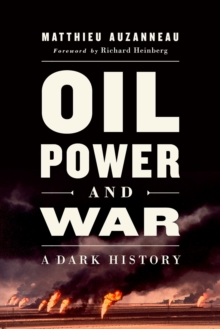 Oil, Power, and War : A Dark History, Hardback Book