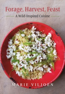 Forage, Harvest, Feast : A Wild-Inspired Cuisine, Hardback Book