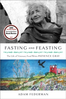Fasting and Feasting : The Life of Visionary Food Writer Patience Gray, Paperback / softback Book