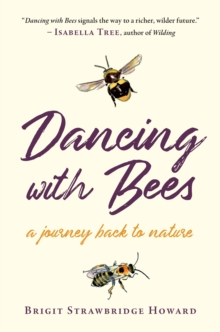 Dancing with Bees : A Journey Back to Nature, Hardback Book