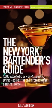 New York Bartender's Guide : 1300 Alcoholic and Non-Alcoholic Drink Recipes for the Professional and the Home, EPUB eBook