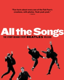 All The Songs : The Story Behind Every Beatles Release, EPUB eBook