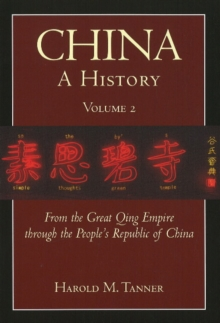 China: A History (Volume 2) : From the Great Qing Empire through The People's Republic of China, (1644 - 2009), Hardback Book