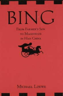 Bing: From Farmer's Son to Magistrate in Han China : From Farmer's Son to Magistrate in Han China, Paperback Book