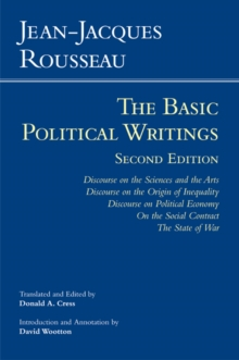 Rousseau: The Basic Political Writings : Discourse on the Sciences and the Arts, Discourse on the Origin of Inequality, Discourse on Political Economy, On the Social Contract, The State of War, Paperback / softback Book