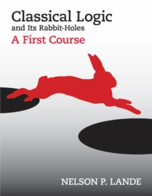 Classical Logic and Its Rabbit-Holes : A First Course, Paperback / softback Book