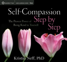 Self-Compassion Step by Step : The Proven Power of Being Kind to Yourself, CD-Audio Book
