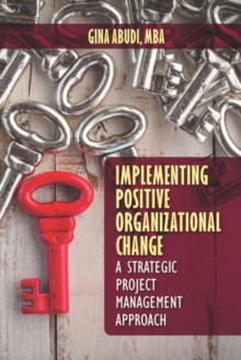 Implementing Organizational Change Using Strategic Project Management : A Strategic Project Management Approach, Hardback Book