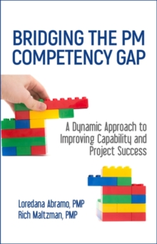 Bridging the PM Competency Gap : A Dynamic Approach to Improving Capability and Project Success, Hardback Book