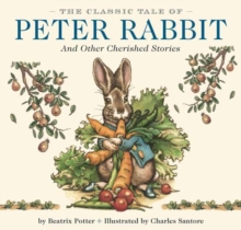 Classic Tale of Peter Rabbit: And Other Cherished Stories, Hardback Book