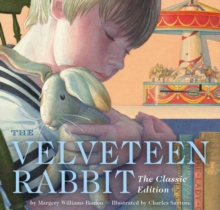 The Velveteen Rabbit : Or, How Toys Become Real, Board book Book