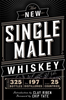 The New Single Malt Whiskey : More Than 325 Bottles, From 197 Distilleries, in More Than 25 Countries, Hardback Book