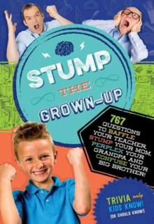 Stump the Grown-Up : 832 Questions to Baffle Your Teacher, Stump Your Mom, Perplex Your Grandpa and Confuse Your Big Brother!, Paperback Book