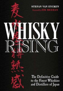 Whisky Rising: The Definitive Guide to the Finest Whiskies and Distillers of Japan, Hardback Book