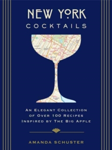 New York Cocktails : An Elegant Collection of over 100 Recipes Inspired by the Big Apple, Hardback Book
