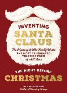 Inventing Santa Claus : The Mystery of Who Really Wrote the Most Celebrated Yuletide Poem of All Time, The Night Before Christmas, Hardback Book