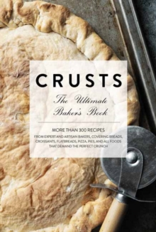 Crusts : The Ultimate Baker's Book, Hardback Book