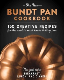 The New Bundt Pan Cookbook : 150 Fresh Recipes for America's Heirloom Baking, Hardback Book