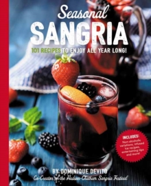Seasonal Sangria : 101 Recipes to Enjoy All Year Long!, Paperback / softback Book