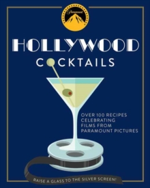 Hollywood Cocktails : Over 95 Recipes Celebrating Films from Paramount Pictures, Hardback Book