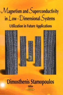 Magnetism & Superconductivity in Low-Dimensional Systems : Utilization in Future Applications, Hardback Book
