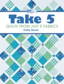 Take 5 : Quilts from Just 5 Fabrics, EPUB eBook
