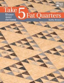 Take 5 Fat Quarters : 15 Easy Quilts Patterns, Paperback Book
