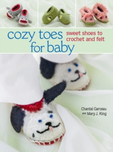 Cozy Toes for Baby : Sweet Shoes to Crochet and Felt, Paperback Book
