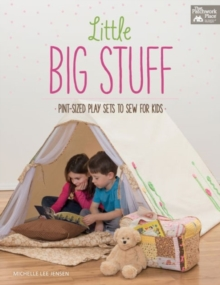 Little Big Stuff : Pint-Sized Play Sets to Sew for Kids, Paperback / softback Book