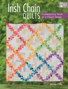 Irish Chain Quilts : Contemporary Twists on a Classic Design, EPUB eBook