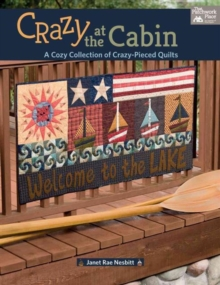 Crazy at the Cabin : A Cozy Collection of Crazy-Pieced Quilts, Paperback Book