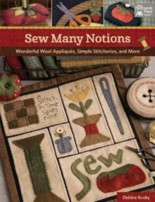 Sew Many Notions : Wonderful Wool Appliques, Simple Stitcheries, and More, Paperback Book