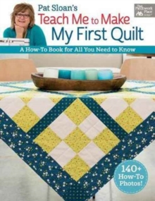 Pat Sloan's Teach Me to Make My First Quilt : A How-To Book for All You Need to Know, Paperback Book