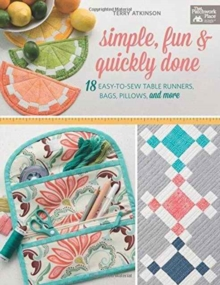 Simple, Fun & Quickly Done : 18 Easy-To-Sew Table Runners, Bags, Pillows, and More, Paperback Book