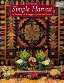Simple Harvest : A Bounty of Scrappy Quilts and More, Paperback Book