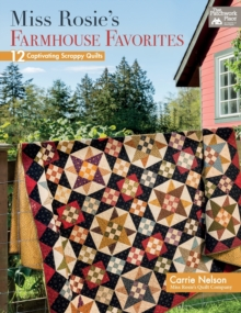 Miss Rosie's Farmhouse Favorites : 12 Captivating Scrappy Quilts, Paperback Book